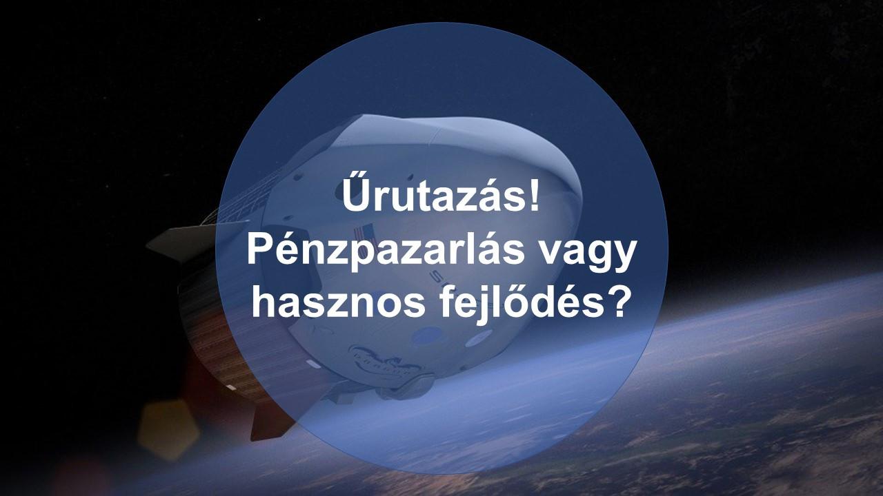 Pénzpazarlás vagy hasznos fejlődés az űrutazás? - Online Vitaest